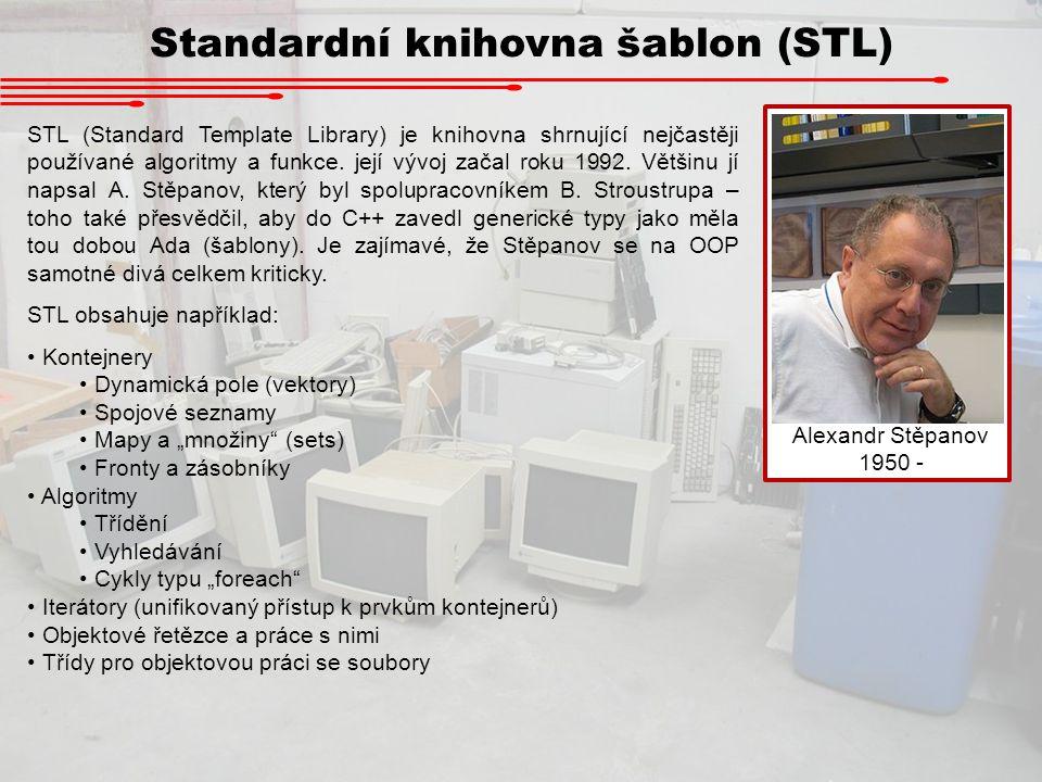 Standardní knihovna šablon (STL) STL (Standard Template Library) je knihovna shrnující nejčastěji používané algoritmy a funkce. její vývoj začal roku