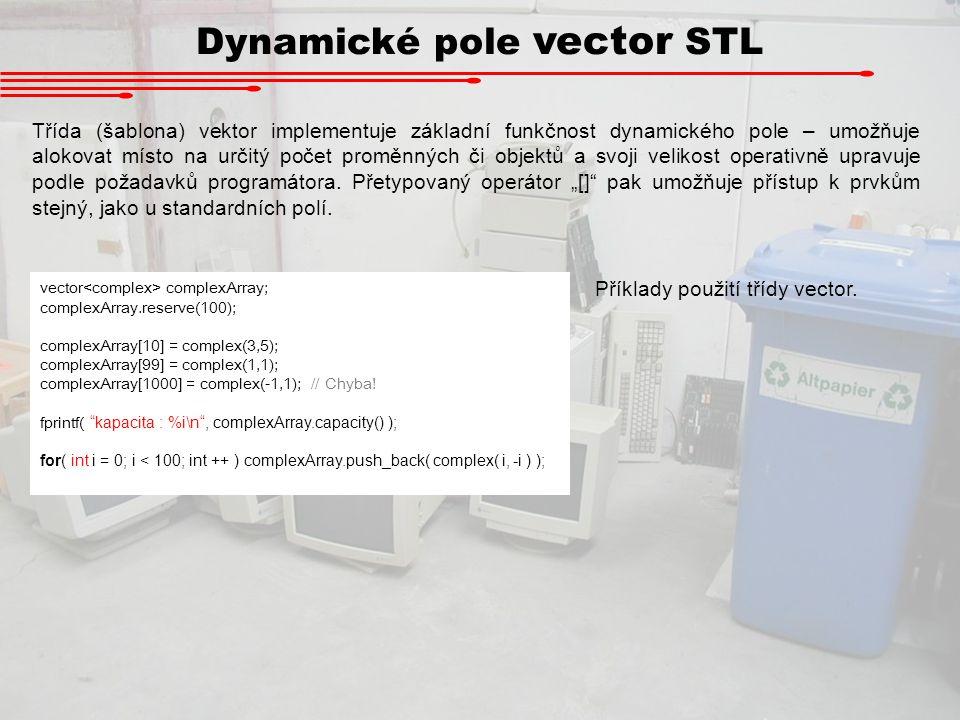 Dynamické pole vector STL Třída (šablona) vektor implementuje základní funkčnost dynamického pole – umožňuje alokovat místo na určitý počet proměnných