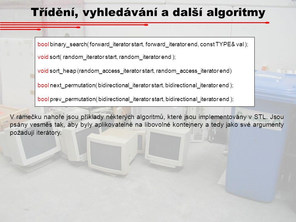 Třídění, vyhledávání a další algoritmy bool binary_search( forward_iterator start, forward_iterator end, const TYPE& val ); void sort( random_iterator