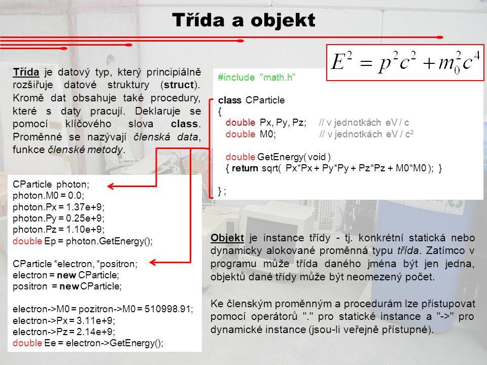 Třída a objekt Třída je datový typ, který principiálně rozšiřuje datové struktury (struct). Kromě dat obsahuje také procedury, které s daty pracují. D