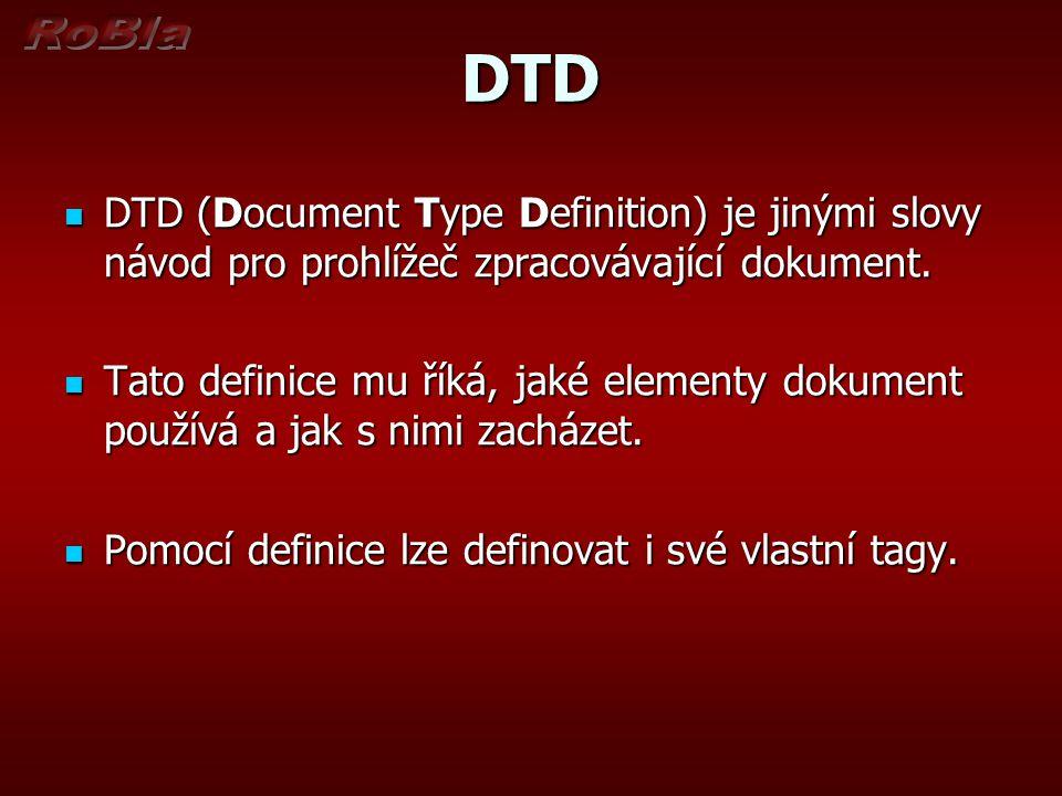 DTD DTD (Document Type Definition) je jinými slovy návod pro prohlížeč zpracovávající dokument.