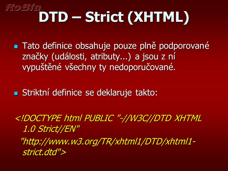 DTD – Strict (XHTML) Tato definice obsahuje pouze plně podporované značky (události, atributy...) a jsou z ní vypuštěné všechny ty nedoporučované.
