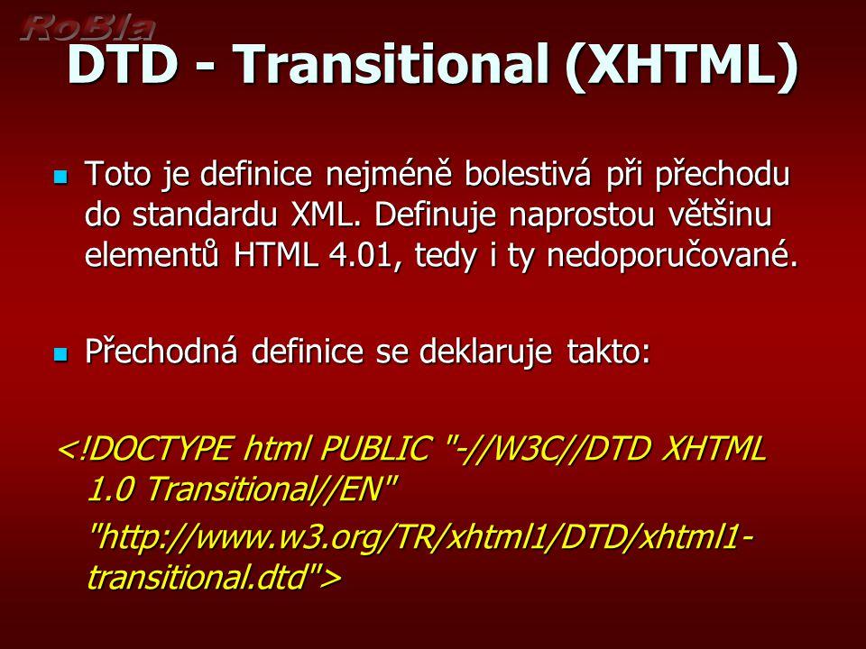 DTD - Transitional (XHTML) Toto je definice nejméně bolestivá při přechodu do standardu XML.