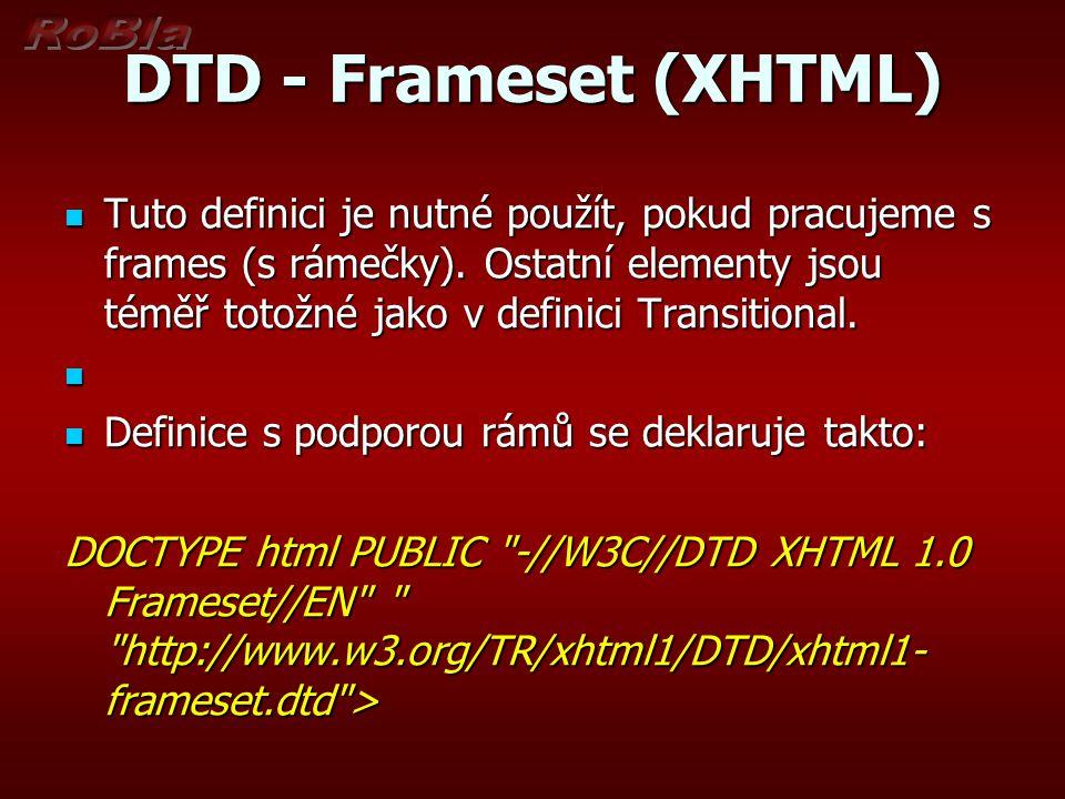 DTD - Frameset (XHTML) Tuto definici je nutné použít, pokud pracujeme s frames (s rámečky).