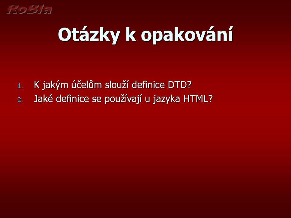 Otázky k opakování 1. K jakým účelům slouží definice DTD.