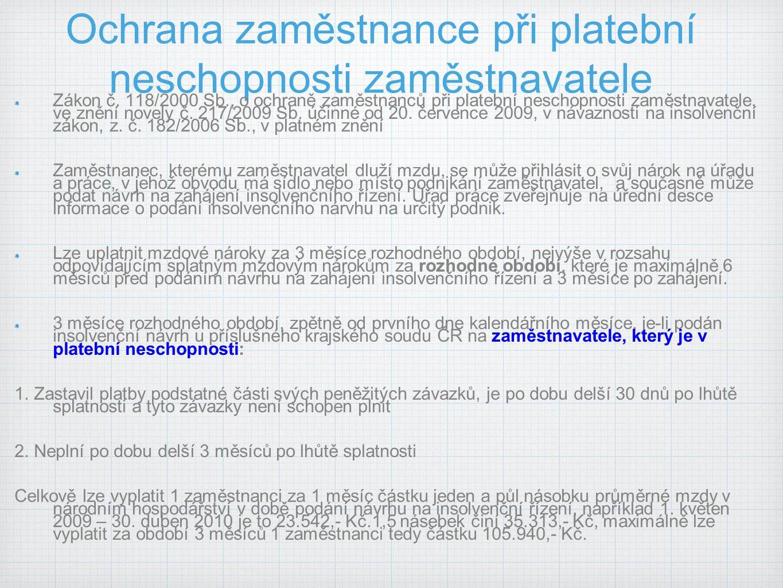 Ochrana zaměstnance při platební neschopnosti zaměstnavatele Zákon č. 118/2000 Sb., o ochraně zaměstnanců při platební neschopnosti zaměstnavatele, ve