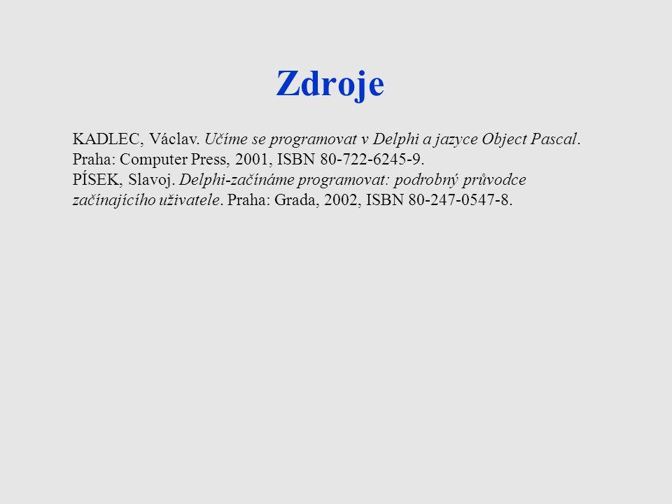 Zdroje KADLEC, Václav. Učíme se programovat v Delphi a jazyce Object Pascal. Praha: Computer Press, 2001, ISBN 80-722-6245-9. PÍSEK, Slavoj. Delphi-za
