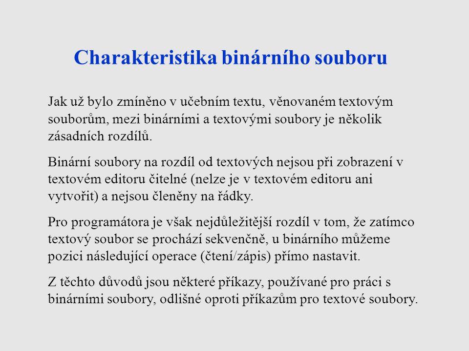 Charakteristika binárního souboru Jak už bylo zmíněno v učebním textu, věnovaném textovým souborům, mezi binárními a textovými soubory je několik zása