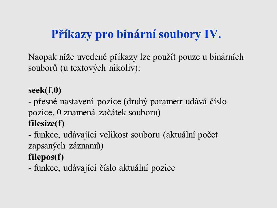Příkazy pro binární soubory IV. Naopak níže uvedené příkazy lze použít pouze u binárních souborů (u textových nikoliv): seek(f,0) - přesné nastavení p