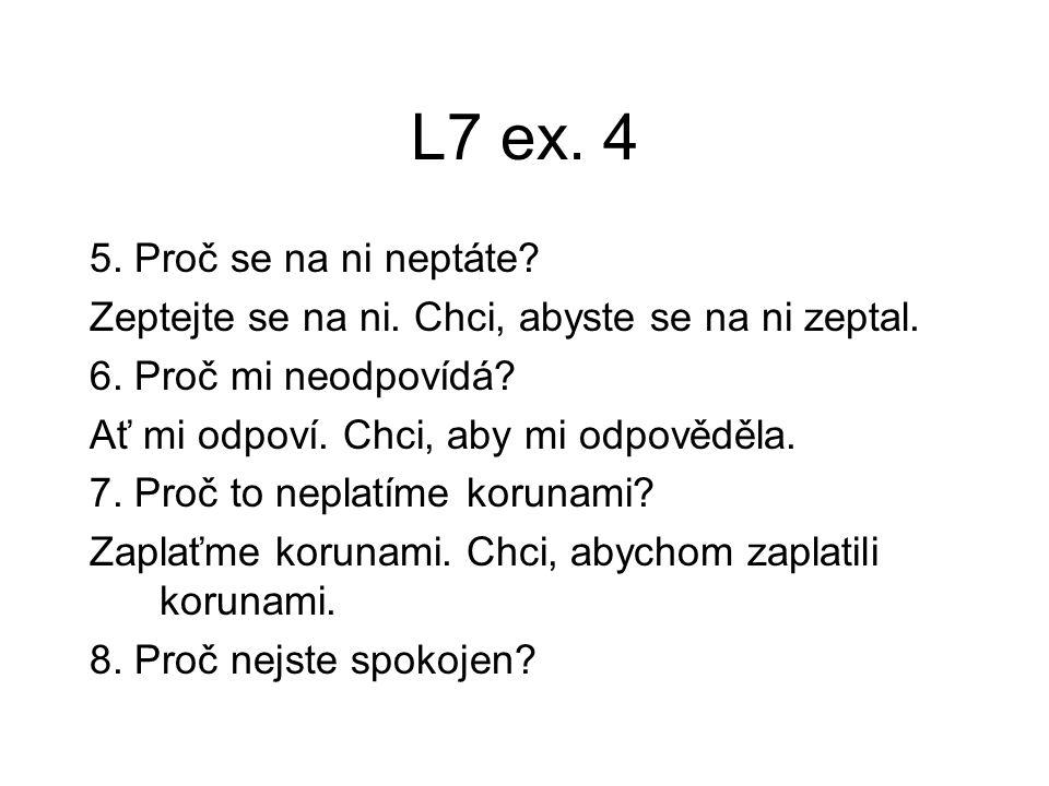 L7 ex.4 5. Proč se na ni neptáte. Zeptejte se na ni.