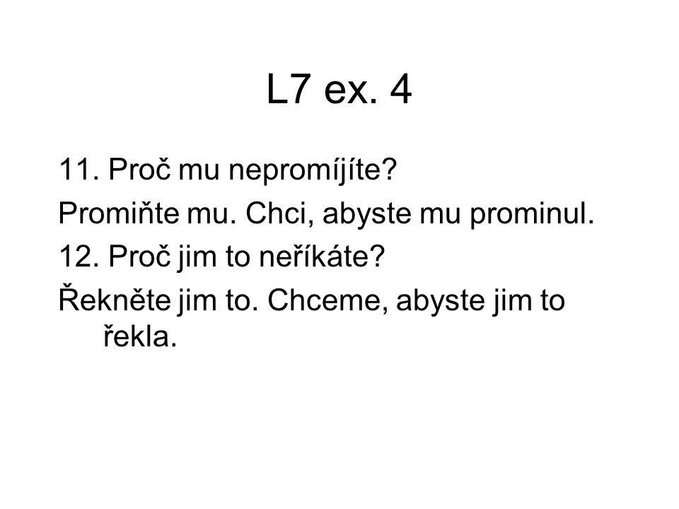 L7 ex.4 11. Proč mu nepromíjíte. Promiňte mu. Chci, abyste mu prominul.