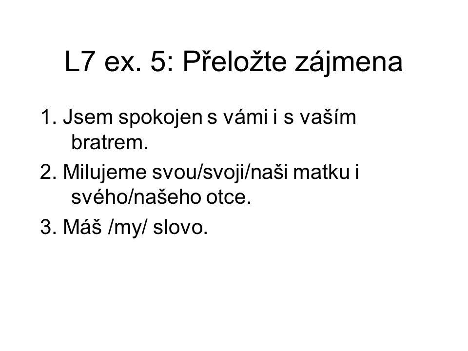 L7 ex.5: Přeložte zájmena 1. Jsem spokojen s vámi i s vaším bratrem.
