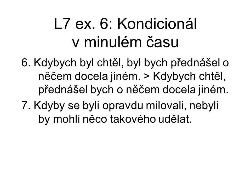 L7 ex.6: Kondicionál v minulém času 6. Kdybych byl chtěl, byl bych přednášel o něčem docela jiném.