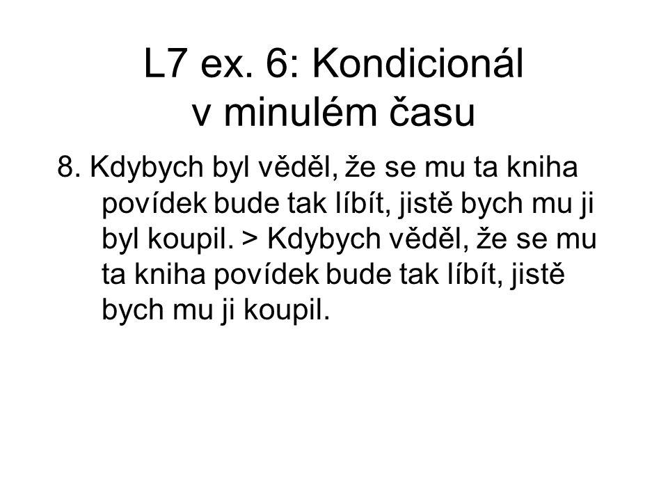L7 ex.6: Kondicionál v minulém času 8.