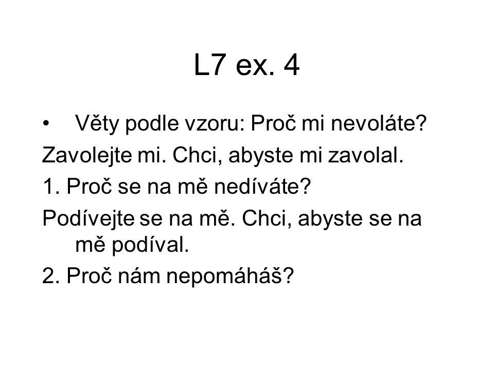 L7 ex.4 Věty podle vzoru: Proč mi nevoláte. Zavolejte mi.