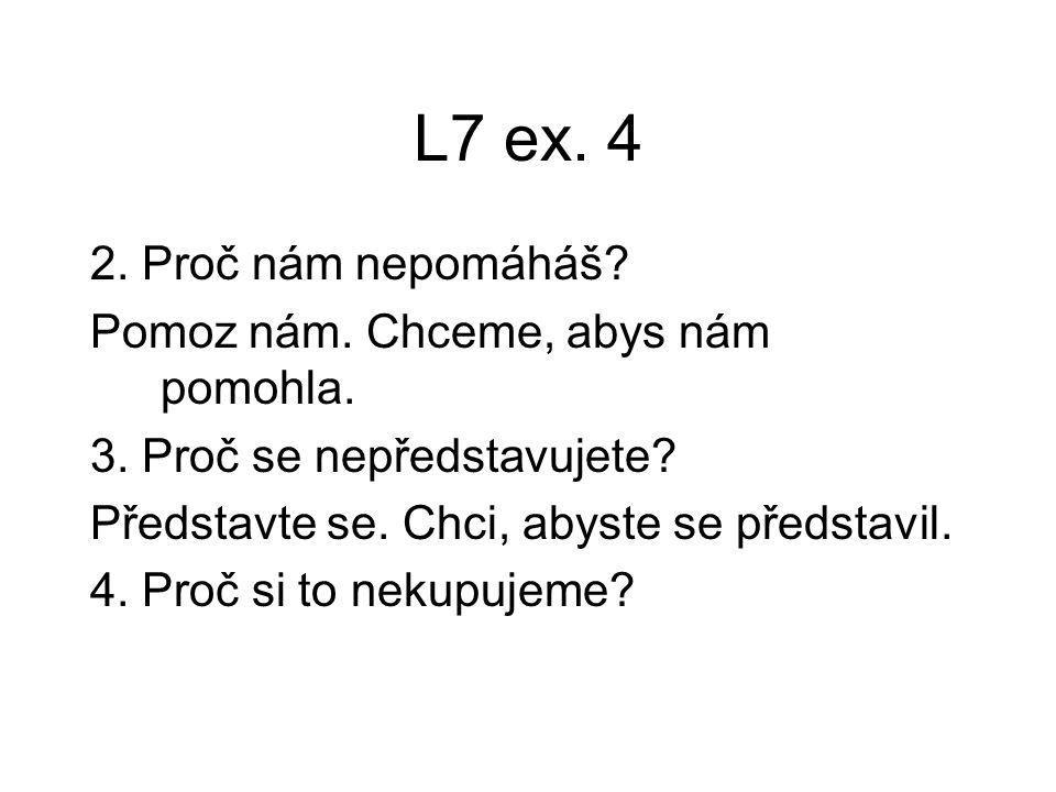 L7 ex.4 2. Proč nám nepomáháš. Pomoz nám. Chceme, abys nám pomohla.