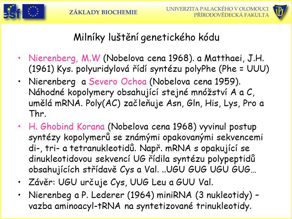 Milníky luštění genetického kódu Nierenberg, M.W (Nobelova cena 1968). a Matthaei, J.H. (1961) Kys. polyuridylová řídí syntézu polyPhe (Phe = UUU) Nie