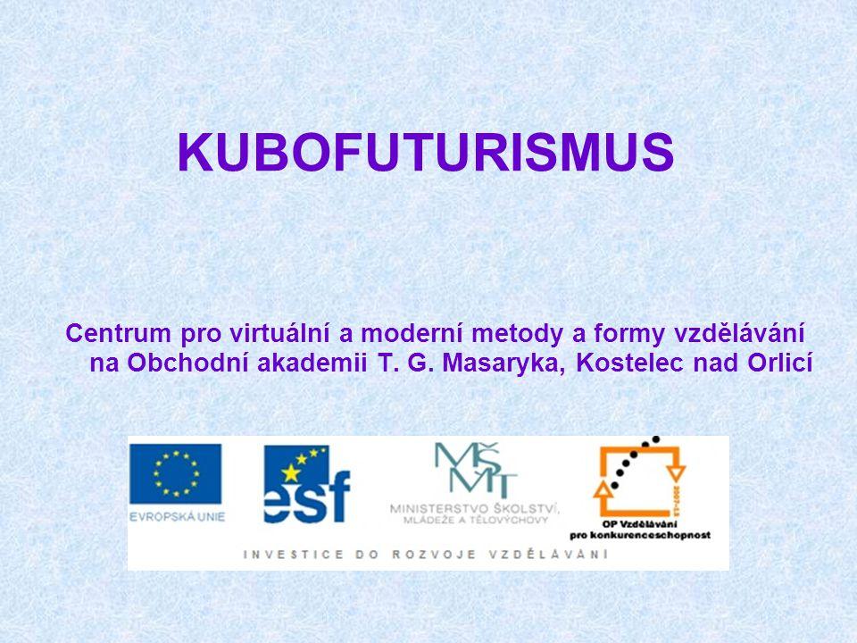 KUBOFUTURISMUS Centrum pro virtuální a moderní metody a formy vzdělávání na Obchodní akademii T. G. Masaryka, Kostelec nad Orlicí