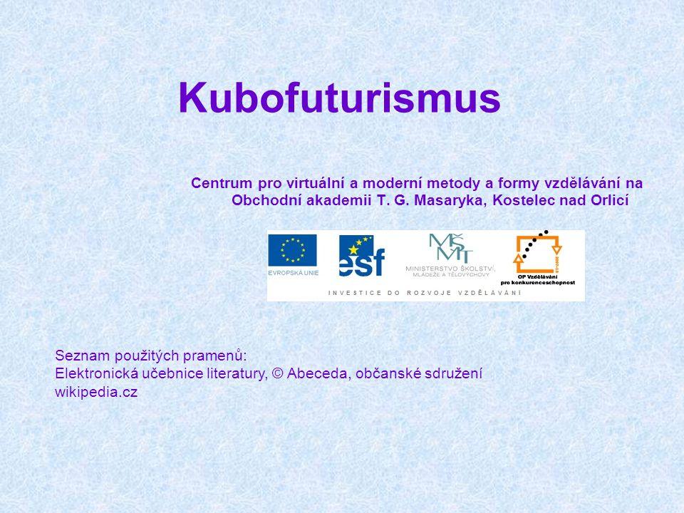 Kubofuturismus Centrum pro virtuální a moderní metody a formy vzdělávání na Obchodní akademii T. G. Masaryka, Kostelec nad Orlicí Seznam použitých pra