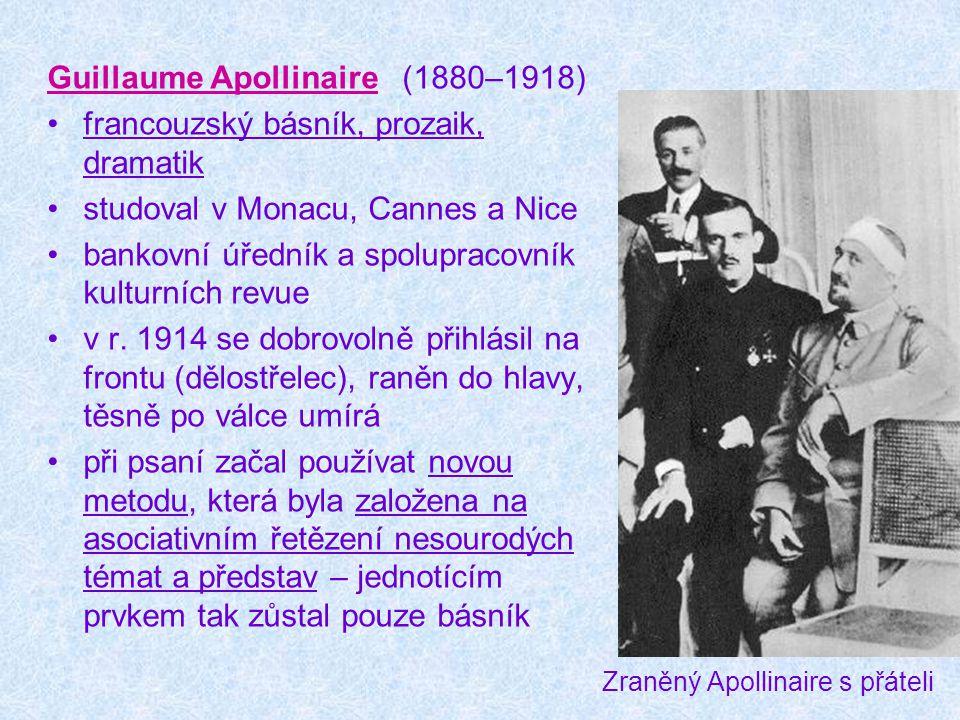 Guillaume Apollinaire (1880–1918) francouzský básník, prozaik, dramatik studoval v Monacu, Cannes a Nice bankovní úředník a spolupracovník kulturních