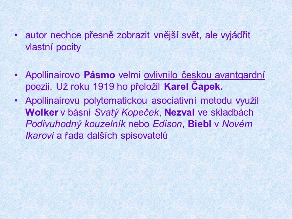 autor nechce přesně zobrazit vnější svět, ale vyjádřit vlastní pocity Apollinairovo Pásmo velmi ovlivnilo českou avantgardní poezii. Už roku 1919 ho p