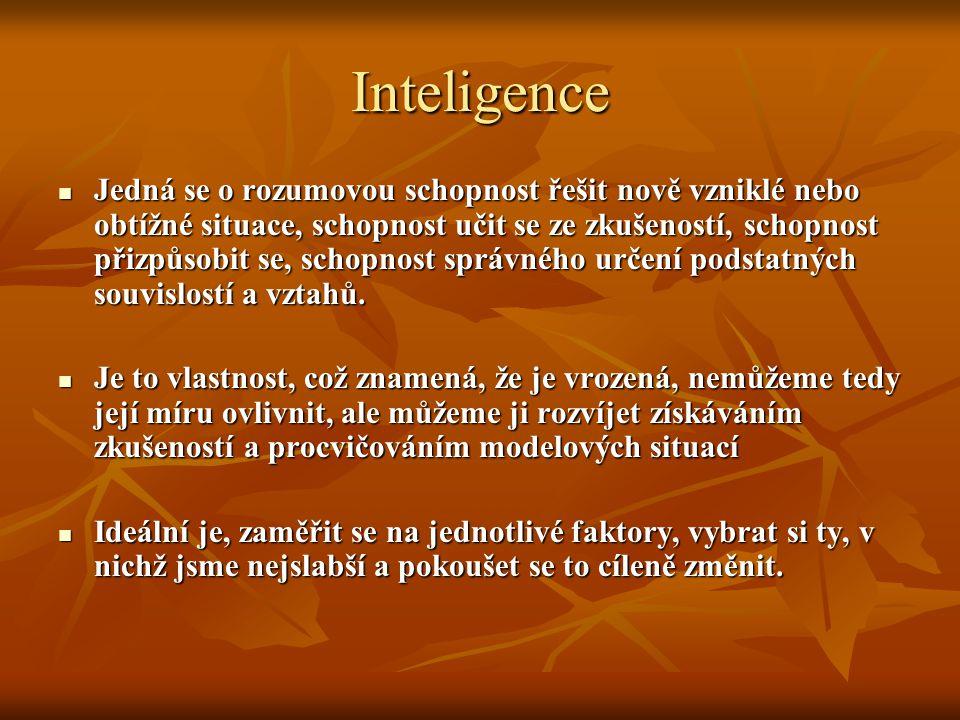 Inteligence Jedná se o rozumovou schopnost řešit nově vzniklé nebo obtížné situace, schopnost učit se ze zkušeností, schopnost přizpůsobit se, schopnost správného určení podstatných souvislostí a vztahů.