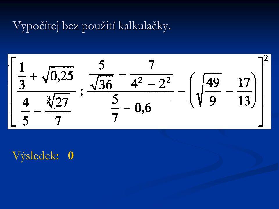 Vypočítej bez použití kalkulačky. Výsledek: 0
