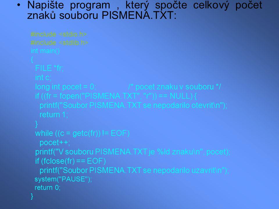 Napište program, který spočte celkový počet znaků souboru PISMENA.TXT: #include int main() { FILE *fr; int c; long int pocet = 0; /* pocet znaku v sou