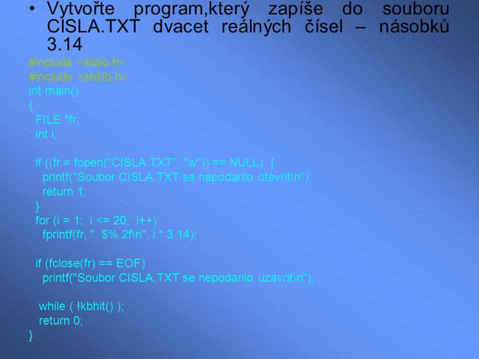 Vytvořte program,který zapíše do souboru CISLA.TXT dvacet reálných čísel – násobků 3.14 #include int main() { FILE *fr; int i; if ((fr = fopen(