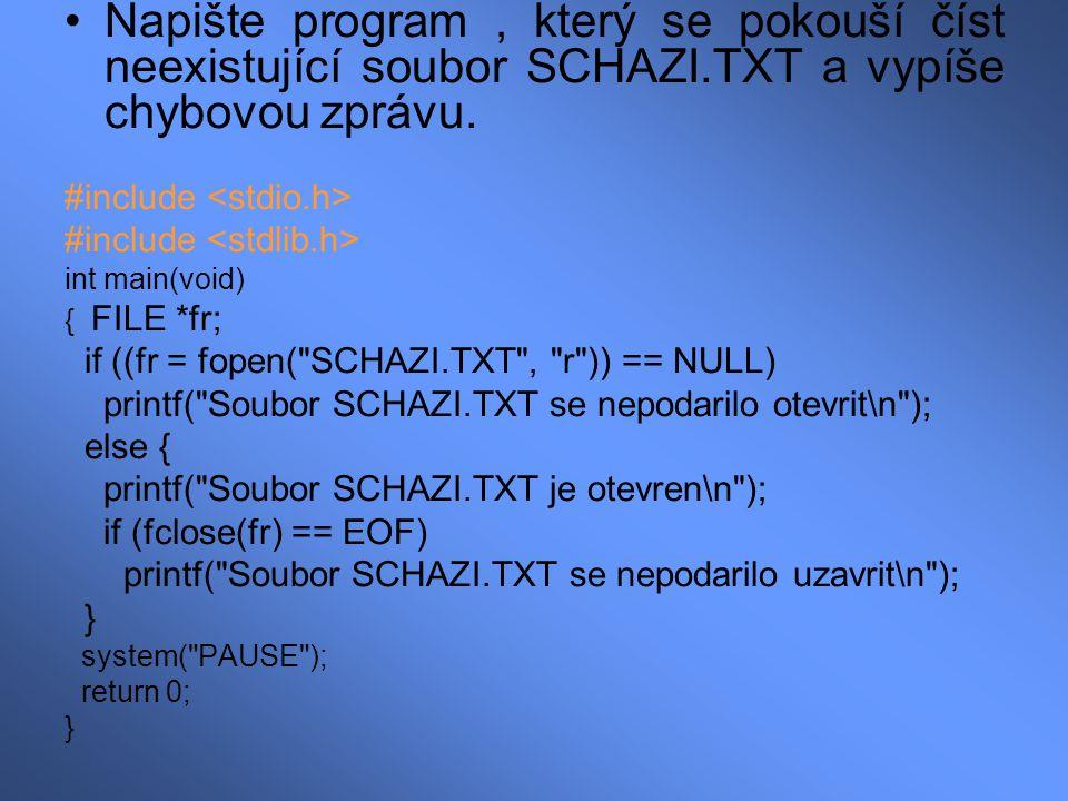 Napište program, který se pokouší číst neexistující soubor SCHAZI.TXT a vypíše chybovou zprávu. #include int main(void) { FILE *fr; if ((fr = fopen(