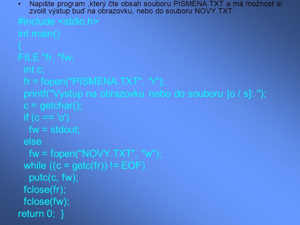 Napište program,který čte obsah souboru PISMENA.TXT a má možnost si zvolit výstup buď na obrazovku, nebo do souboru NOVY.TXT. #include int main() { FI