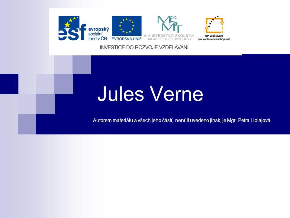 Jules Verne Autorem materiálu a všech jeho částí, není-li uvedeno jinak, je Mgr. Petra Holajová