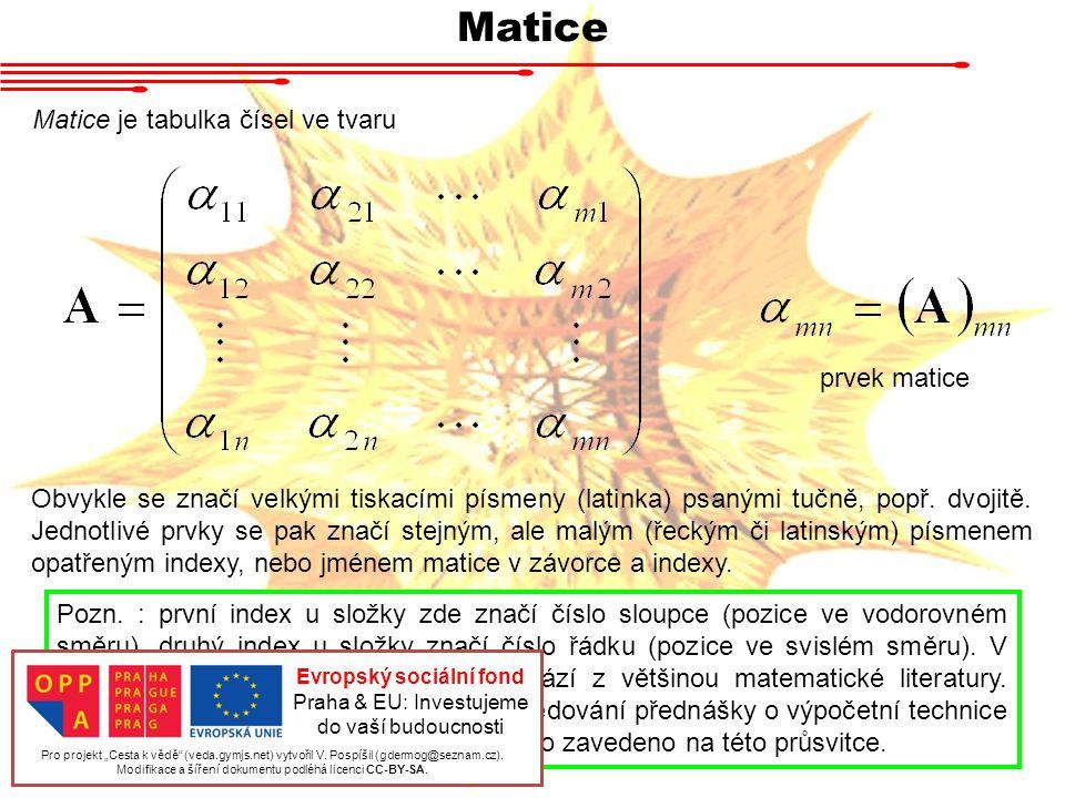 Matice Matice je tabulka čísel ve tvaru Pozn. : první index u složky zde značí číslo sloupce (pozice ve vodorovném směru), druhý index u složky značí