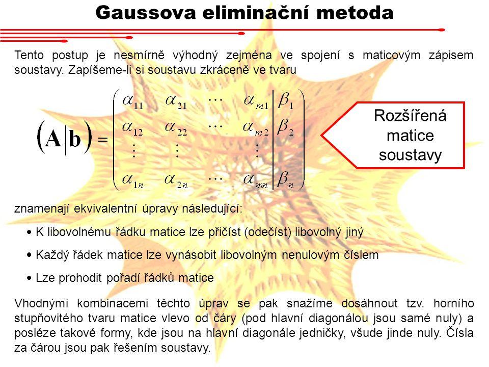 Gaussova eliminační metoda Tento postup je nesmírně výhodný zejména ve spojení s maticovým zápisem soustavy. Zapíšeme-li si soustavu zkráceně ve tvaru