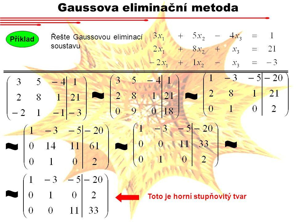 Gaussova eliminační metoda Příklad Řešte Gaussovou eliminací soustavu Toto je horní stupňovitý tvar