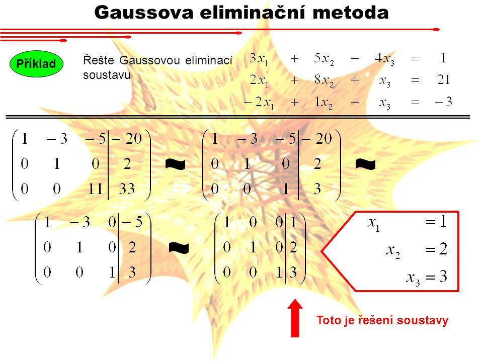 Gaussova eliminační metoda Příklad Řešte Gaussovou eliminací soustavu Toto je řešení soustavy