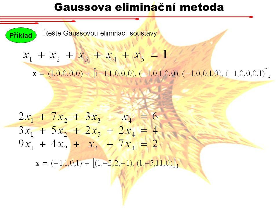 Gaussova eliminační metoda Příklad Řešte Gaussovou eliminací soustavy