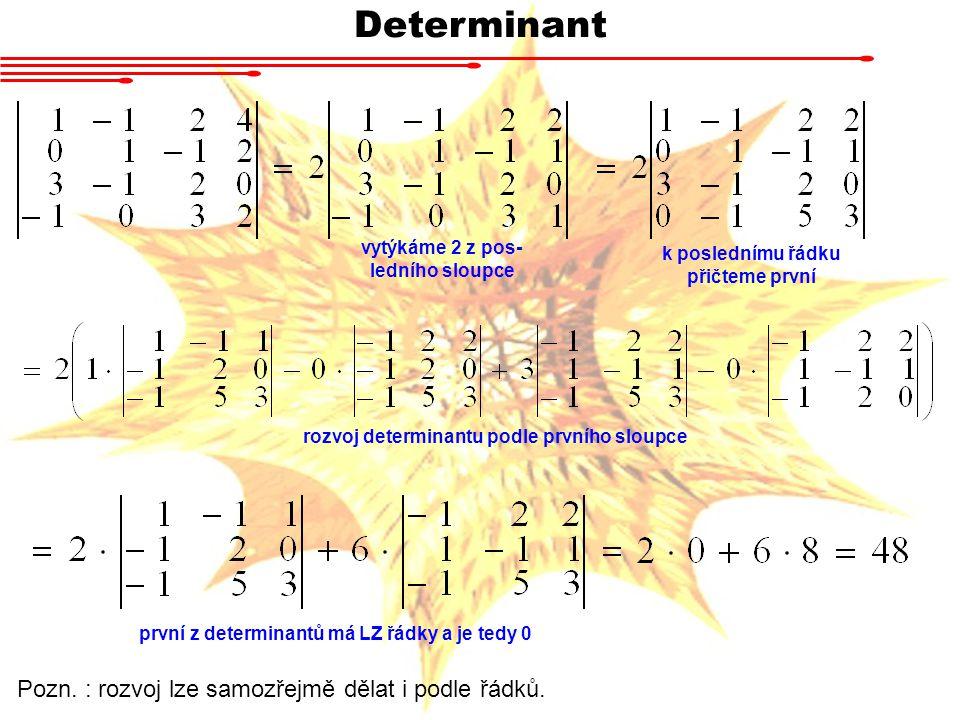 Determinant vytýkáme 2 z pos- ledního sloupce k poslednímu řádku přičteme první rozvoj determinantu podle prvního sloupce první z determinantů má LZ ř