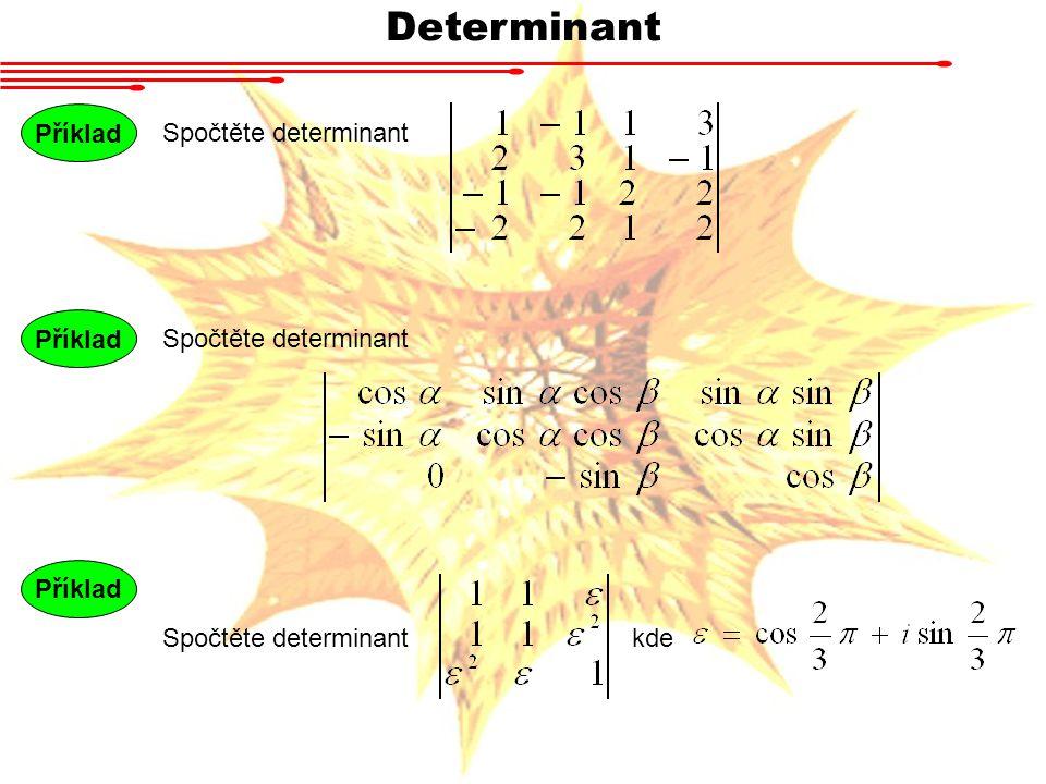 Determinant Příklad Spočtěte determinant Příklad Spočtěte determinant Příklad Spočtěte determinantkde