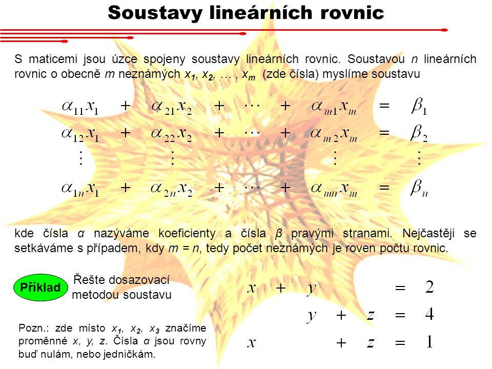 Soustavy lineárních rovnic S maticemi jsou úzce spojeny soustavy lineárních rovnic. Soustavou n lineárních rovnic o obecně m neznámých x 1, x 2, …, x