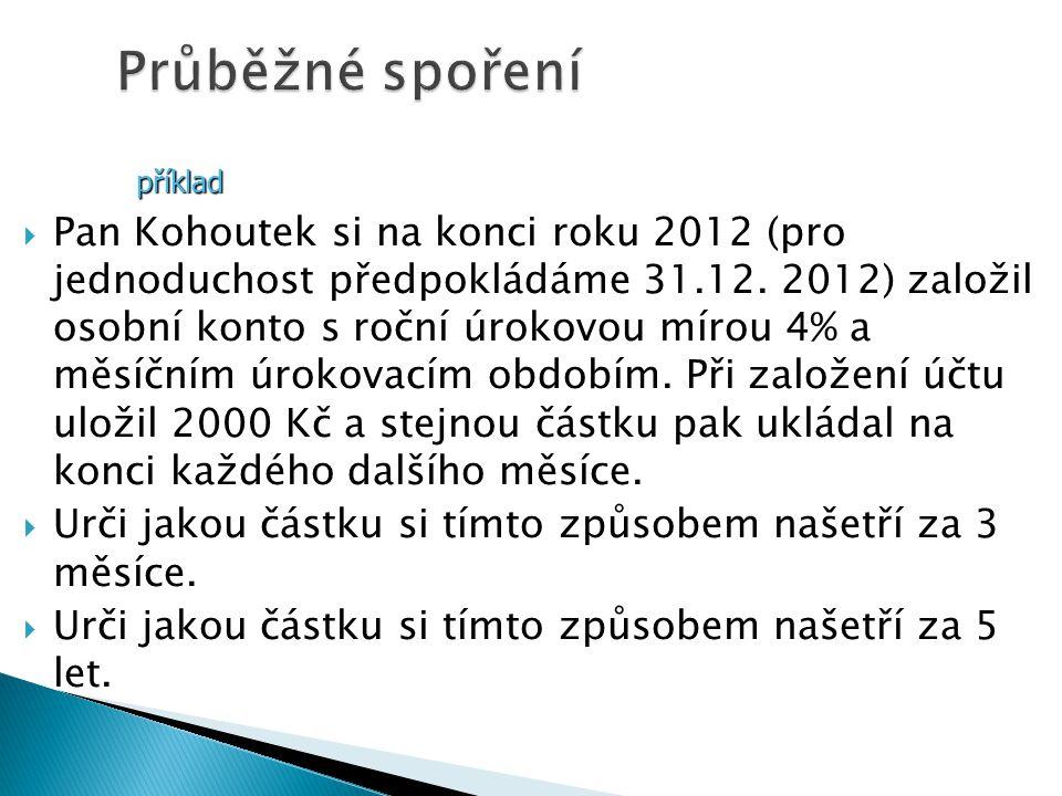  Pan Kohoutek si na konci roku 2012 (pro jednoduchost předpokládáme 31.12.