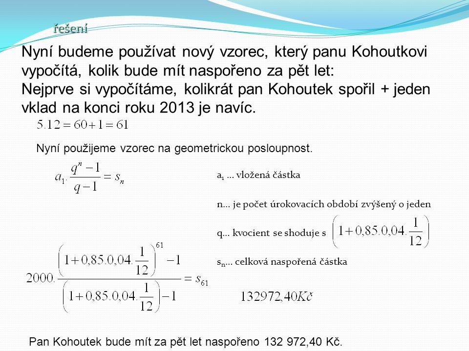 Nyní budeme používat nový vzorec, který panu Kohoutkovi vypočítá, kolik bude mít naspořeno za pět let: Nejprve si vypočítáme, kolikrát pan Kohoutek spořil + jeden vklad na konci roku 2013 je navíc.