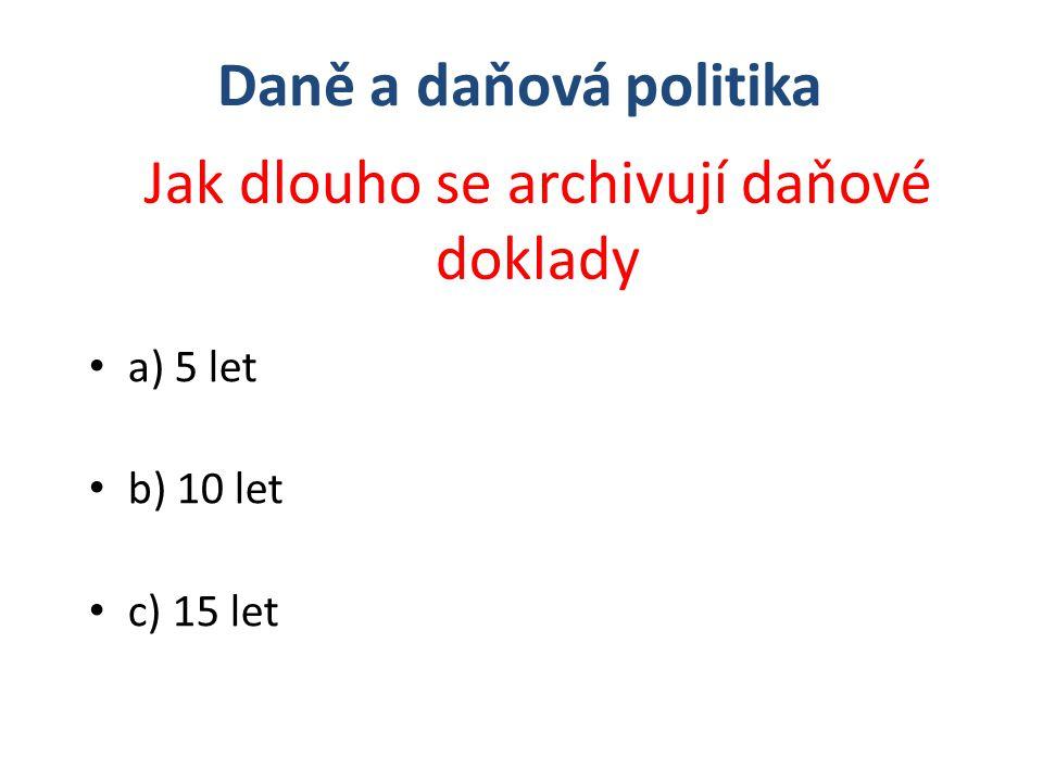 a) 5 let b) 10 let c) 15 let Jak dlouho se archivují daňové doklady Daně a daňová politika