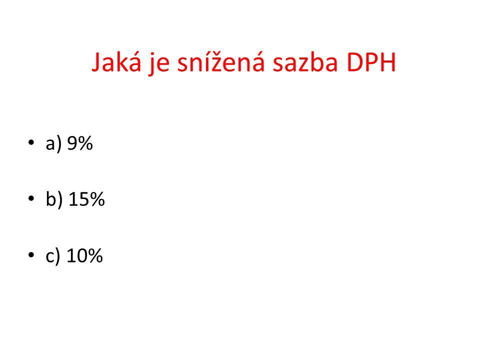 a) 9% b) 15% c) 10% Jaká je snížená sazba DPH