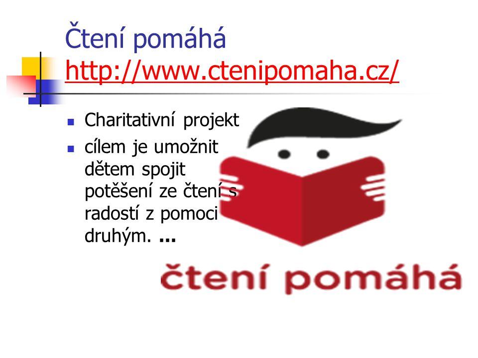 Čtení pomáhá http://www.ctenipomaha.cz/ http://www.ctenipomaha.cz/ Charitativní projekt cílem je umožnit dětem spojit potěšení ze čtení s radostí z pomoci druhým....