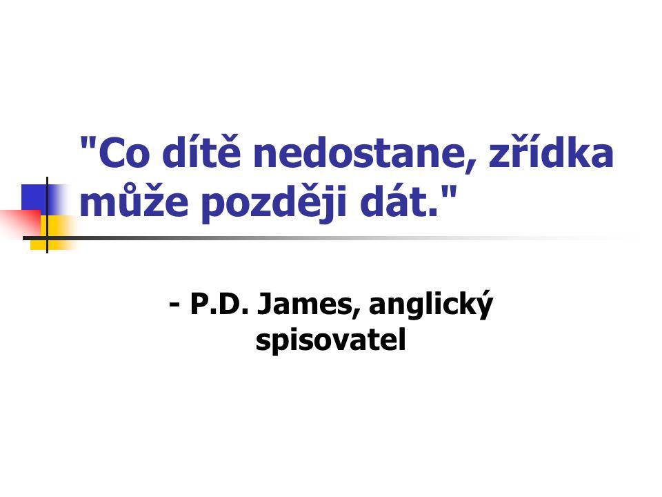 Co dítě nedostane, zřídka může později dát. - P.D. James, anglický spisovatel