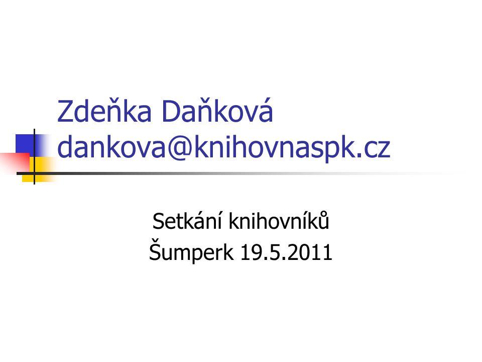 Zdeňka Daňková dankova@knihovnaspk.cz Setkání knihovníků Šumperk 19.5.2011