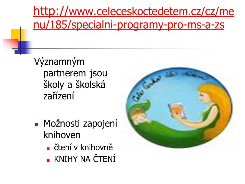 http:// www.celeceskoctedetem.cz/cz/me nu/185/specialni-programy-pro-ms-a-zs Významným partnerem jsou školy a školská zařízení Možnosti zapojení knihoven čtení v knihovně KNIHY NA ČTENÍ