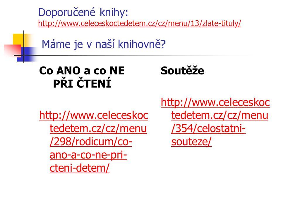 Doporučené knihy: http://www.celeceskoctedetem.cz/cz/menu/13/zlate-tituly/ Máme je v naší knihovně? http://www.celeceskoctedetem.cz/cz/menu/13/zlate-t