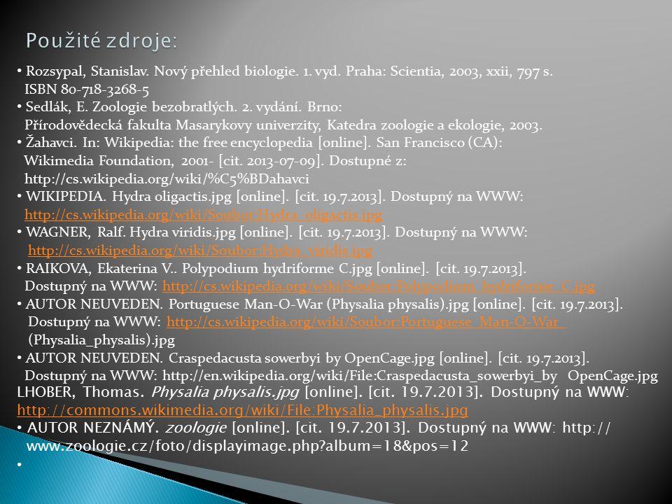 Rozsypal, Stanislav. Nový přehled biologie. 1. vyd. Praha: Scientia, 2003, xxii, 797 s. ISBN 80-718-3268-5 Sedlák, E. Zoologie bezobratlých. 2. vydání